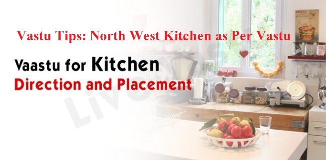 Vastu Tips: North West Kitchen as Per Vastu