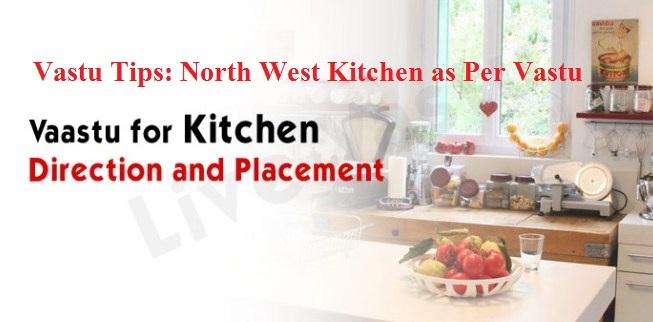North West Kitchen As Per Vastu Our Health Tips