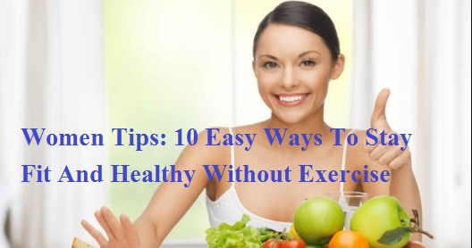 Women Tips: 10 Easy Ways To Stay Fit And Healthy Without Exercise